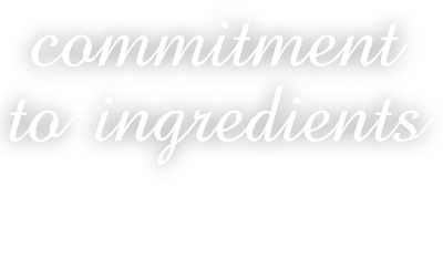 Commitment to ingredients